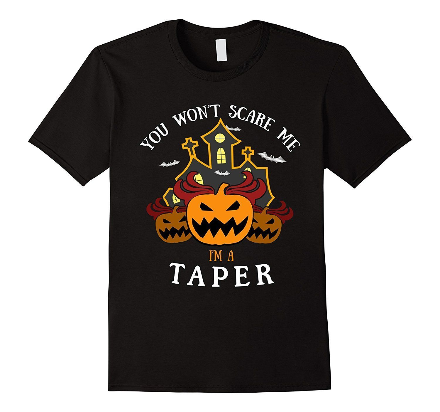 You Won't Scare Me I'm Taper Tee