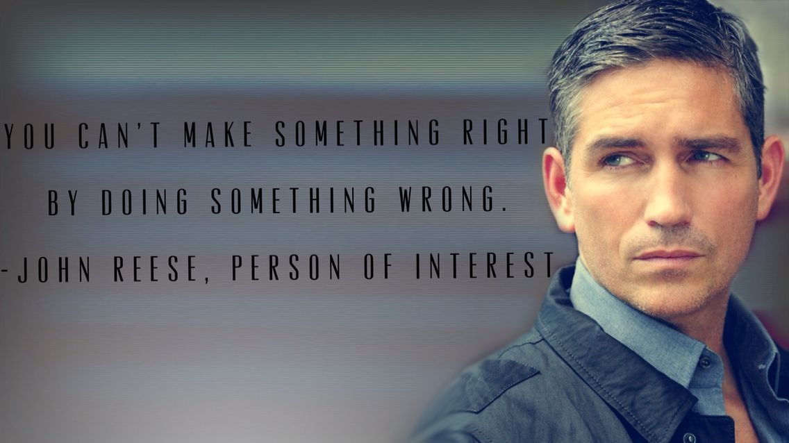 """""""You can't make something right, by doing something wrong."""" - John Reese, Person of Interest #POI #greatquotes"""