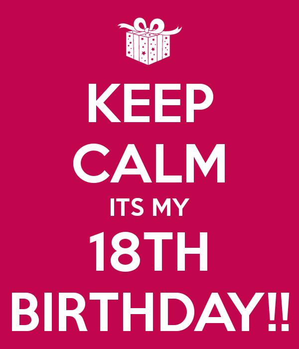 KEEP CALM ITS MY 18TH BIRTHDAY!!@Lexi Pixel Tallent XD