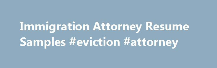 immigration attorney resume samples eviction attorney http