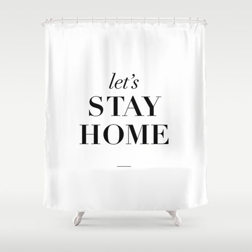 Let's Stay Home https://society6.com/product/lets-stay-home-typography-print_shower-curtain#35=287