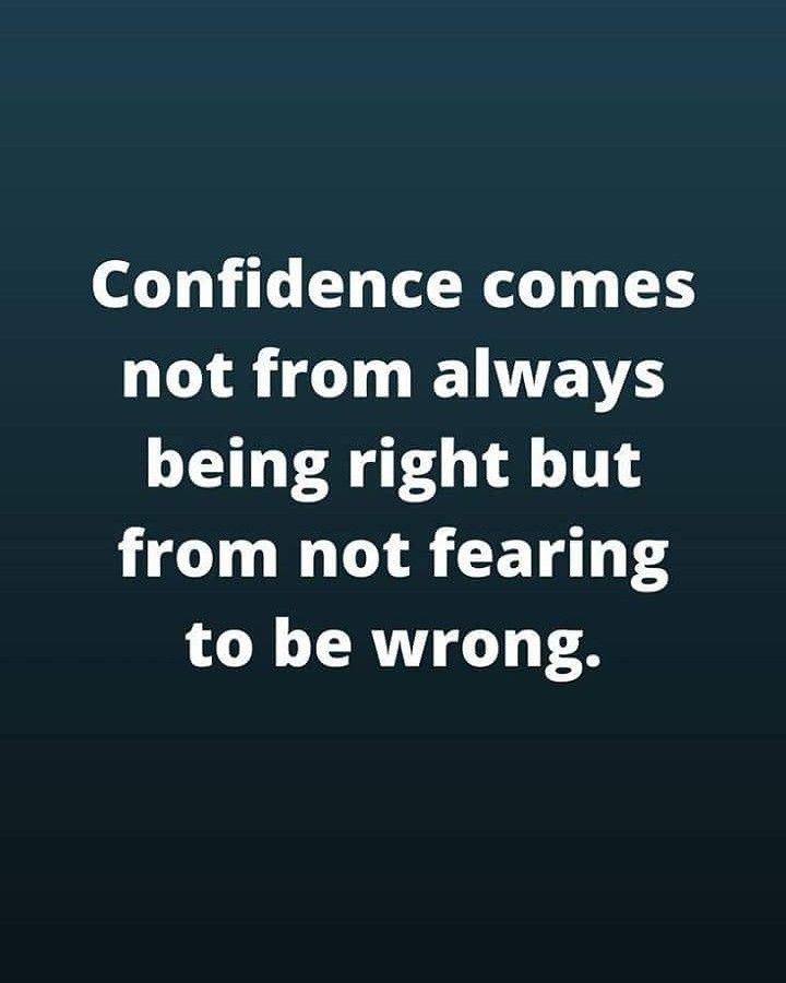 Confidence Comes Not From Always Being Right But From Not Fearing