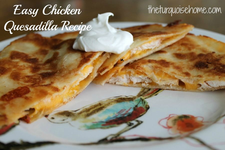 Easy Chicken Quesadillas Recipe Food Recipes Easy Chicken