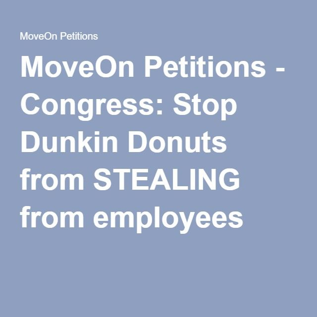 Moveon Petitions  Congress Stop Dunkin Donuts From Stealing From