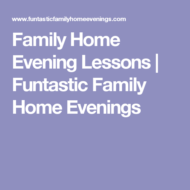 Family Home Evening Lessons | Funtastic Family Home Evenings