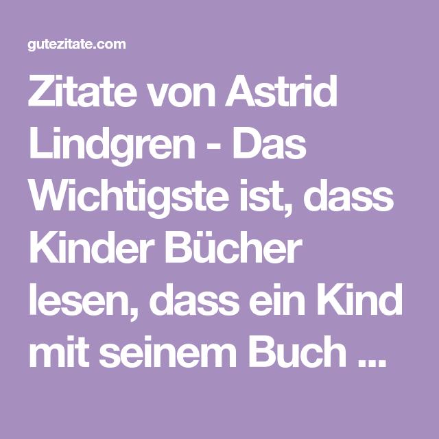 Zitate Von Astrid Lindgren Das Wichtigste Ist Dass Kinder