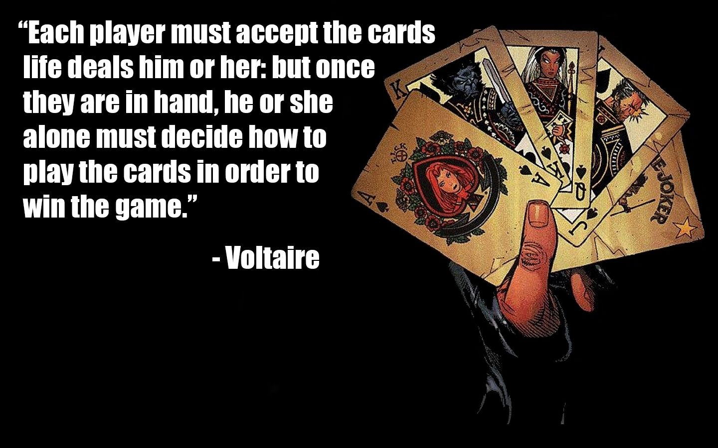 Quotes Voltaire Each Player Must Accept The Cards Life Deals Him Or Her But Once