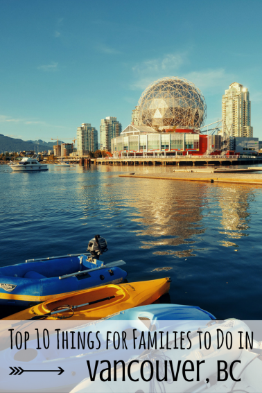 Top 10 things to do in Vancouver, BC with families | American travel  destinations, Best family vacation destinations, Family summer vacation