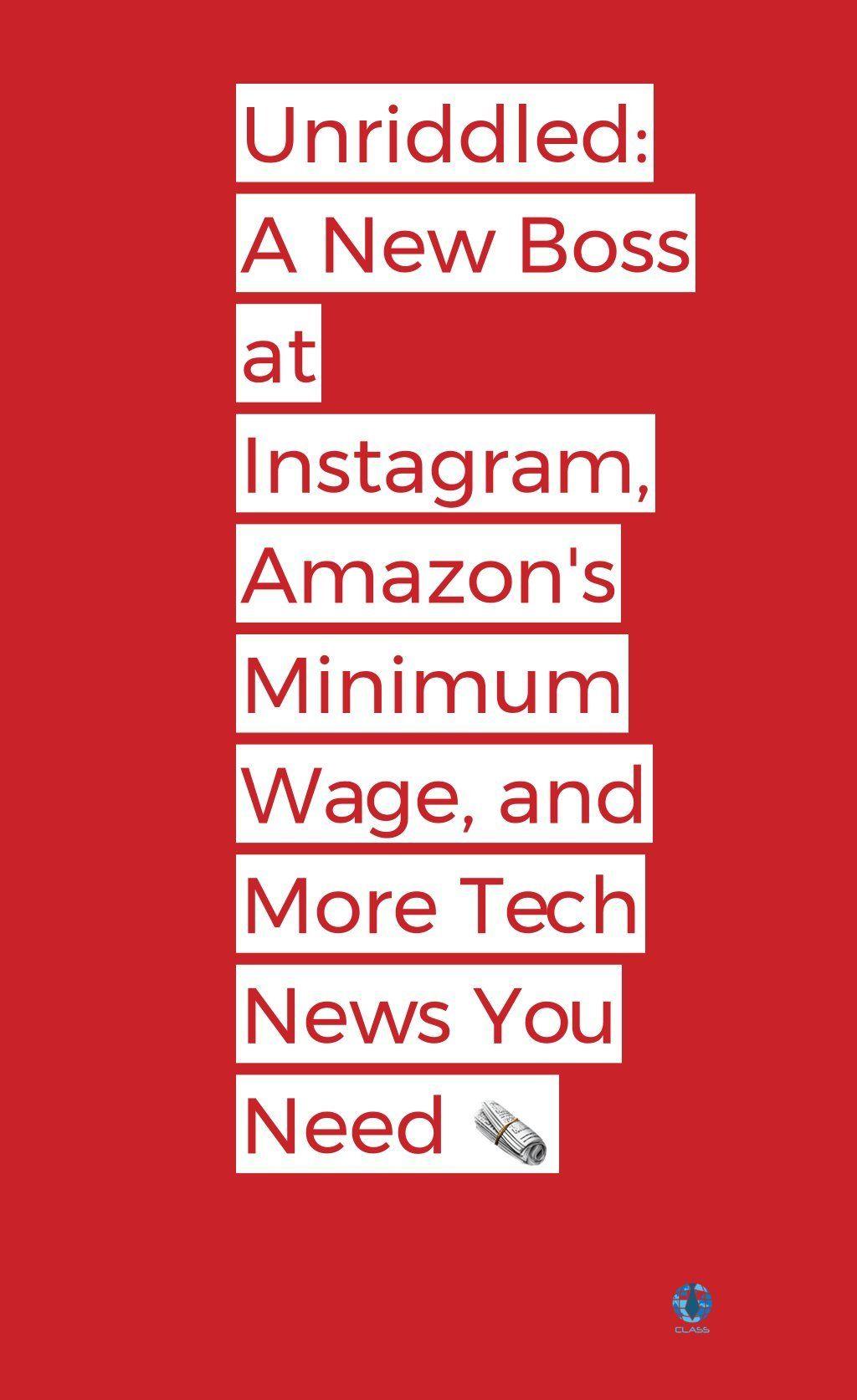 Unriddled A New Boss at Instagram, Amazon's MinimumWage