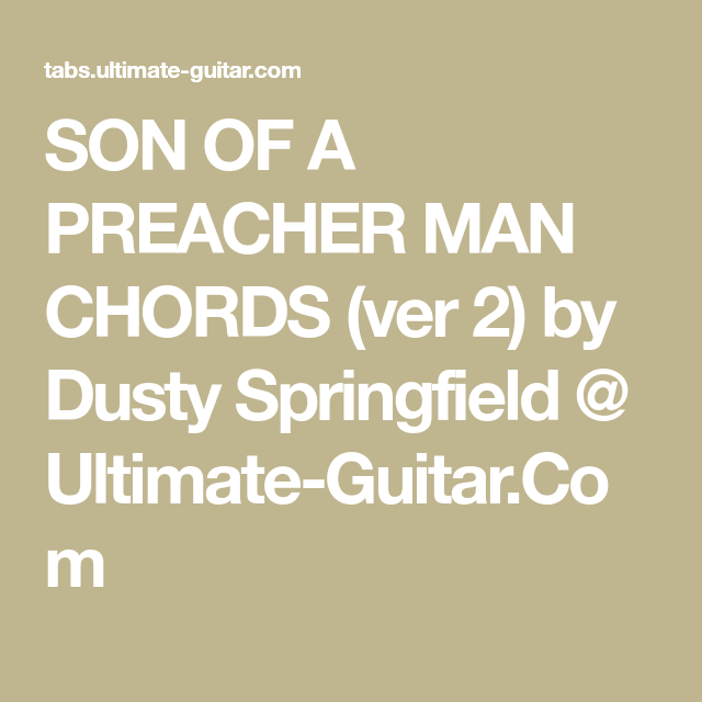 SON OF A PREACHER MAN CHORDS (ver 2) by Dusty Springfield @ Ultimate ...