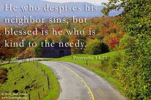 Proverbs 14:21—He who despises his neighbor sins, but