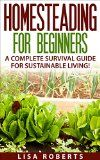 Free Kindle Book -  [Crafts & Hobbies & Home][Free] Homesteading for Beginners: A Complete Survival Guide for Sustainable Living! (homesteading, urban gardening, farming)