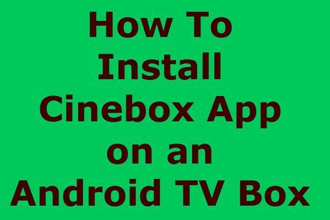 How to Install Cine Box Apk on your Android TV Box . Watch