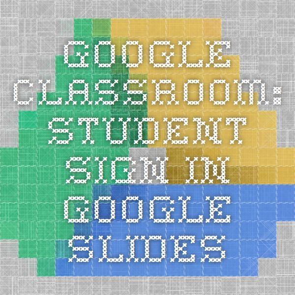 google classroom student sign in google slides teaching