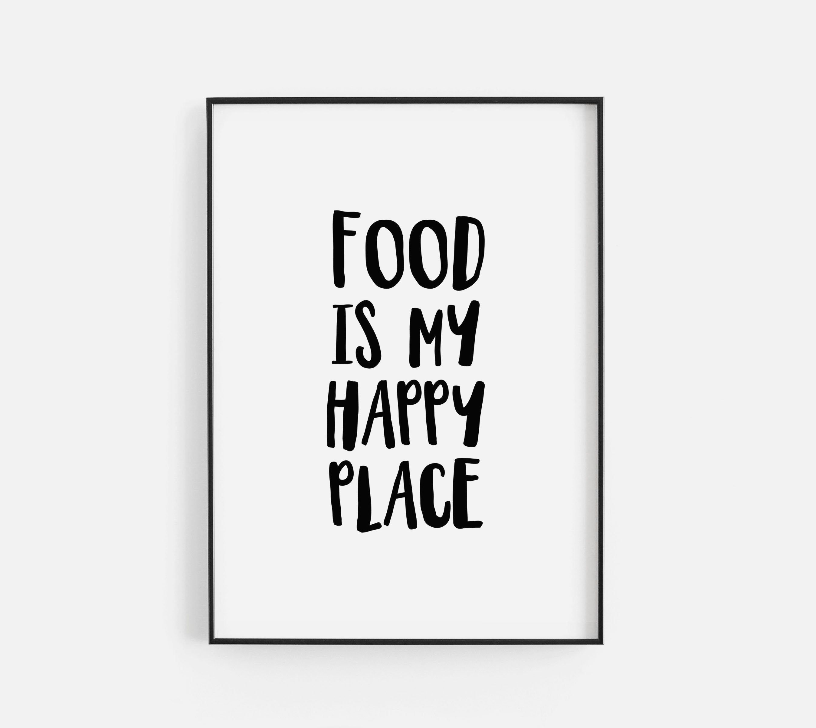 Food Is My Happy Place Black White Funny Eating Quote Poster Print Kitchen Cook Home Gallery Stylish Pict Funny Eating Quotes Eating Quotes Quote Posters
