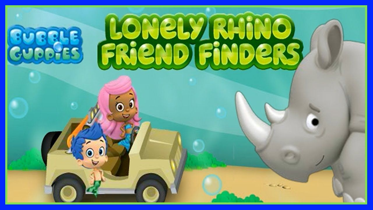 The Bubble Guppies Lonely Rhino Friend Finder - The Bubble Guppies FULL ...