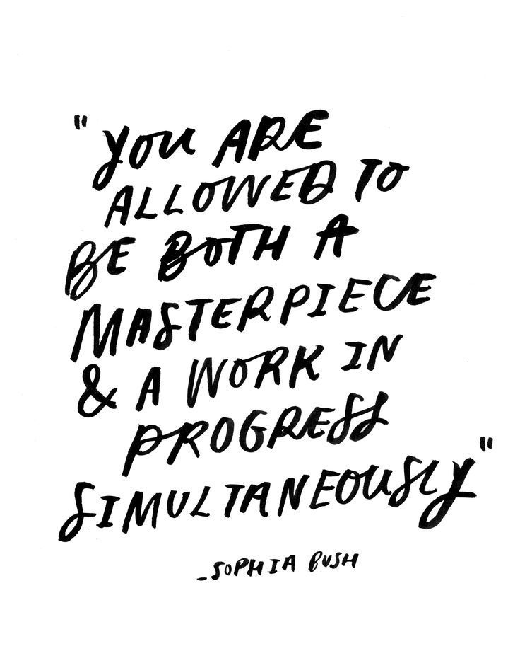 You are allowed to be both a masterpiece and a work in