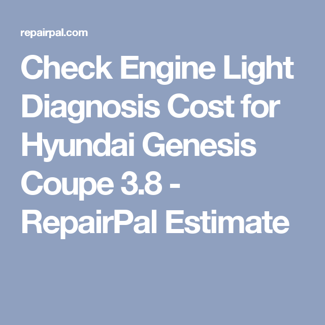 Check Engine Light Diagnosis Cost for Hyundai Genesis Coupe