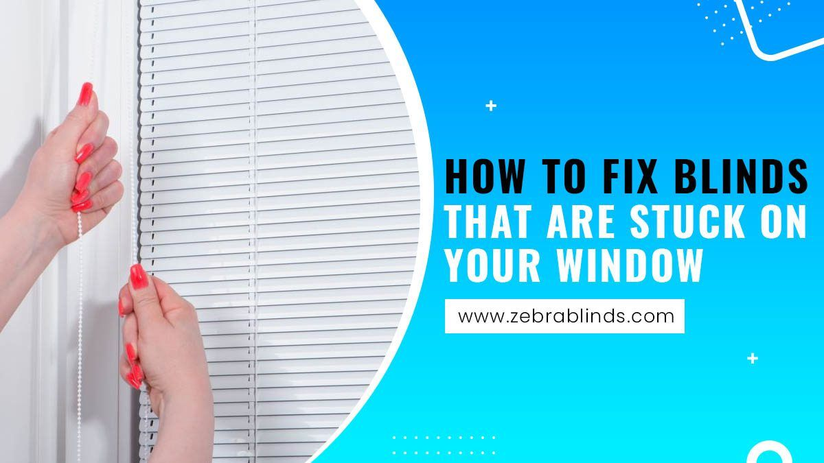 How to Fix Blinds That are Stuck on Your Window in 2020