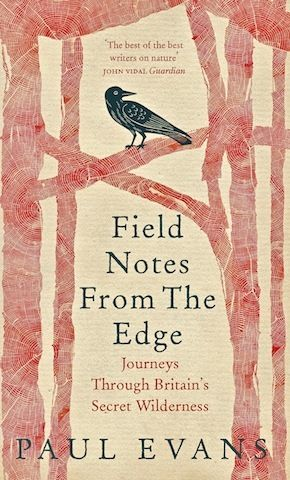 Field Notes From The Edge by Paul Evans Published by Rider