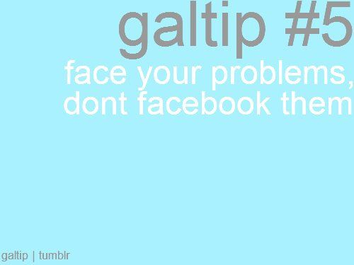 Face your problems; don't Facebook them. facebook Cool