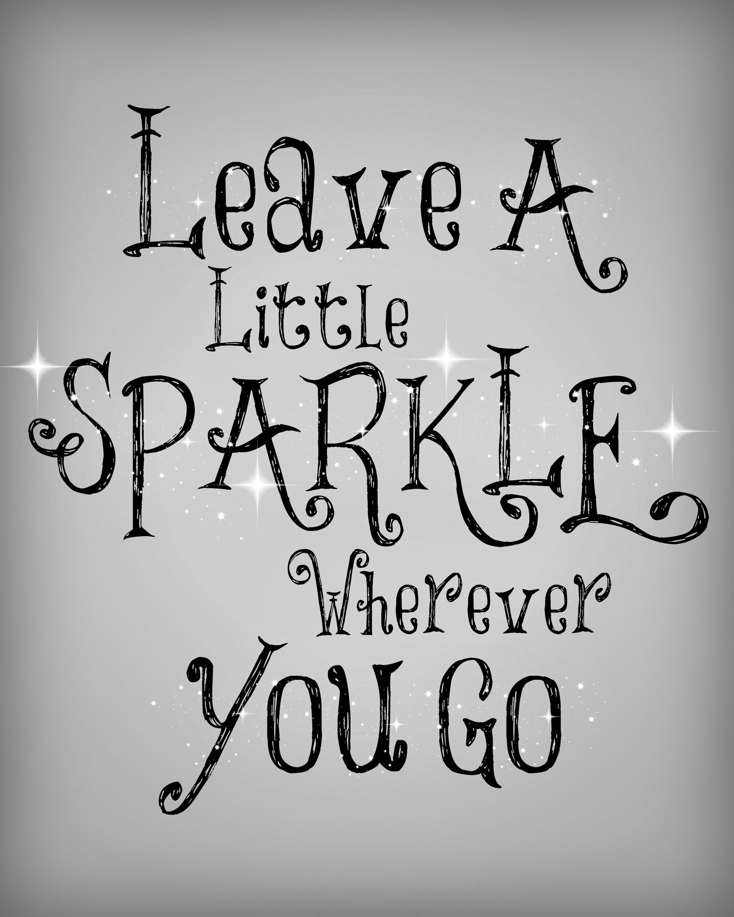Leave a little sparkle wherever you go. / What unique