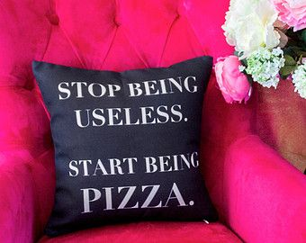 """Decor Pillow - """"Stop being useless and start being pizza."""""""