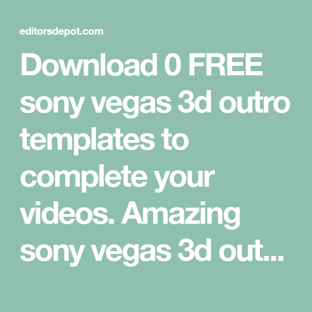 Download 0 Free Sony Vegas 3d Outro Templates To Complete Your Videos Amazing Sony Vegas 3d Outro Templates With Professional Designs Sony Templates Vegas