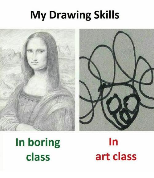 My Drawing Skills In Boring Class In Art Class Meme On Me Me Drawing Skills My Drawings Art Class