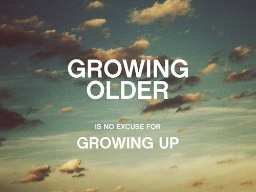 I May Grow Old But Ill Never Grow Up Quotes