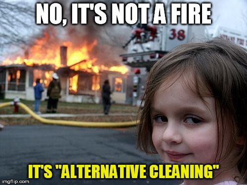 Alternative Cleaning No It S Not A Fire It S Alternative Cleaning Image Tagged In Memes Disaster Girl Altern Funny Pictures One Pilots Twenty One Pilots