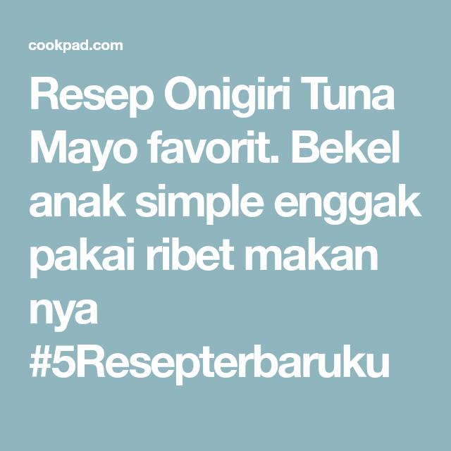 Resep Onigiri Tuna Mayo Oleh Chaero Nisa Resep Resep Tuna Makanan