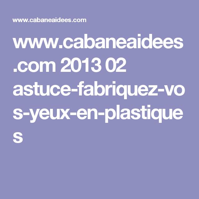www.cabaneaidees.com 2013 02 astuce-fabriquez-vos-yeux-en-plastiques