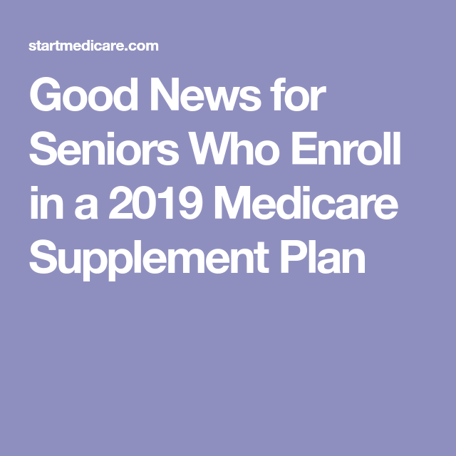 Good News For Seniors Who Enroll In A 2019 Medicare Supplement