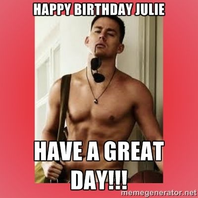 happy birthday julie meme julie memes | Channing Tatum   Happy Birthday Julie Have a great  happy birthday julie meme