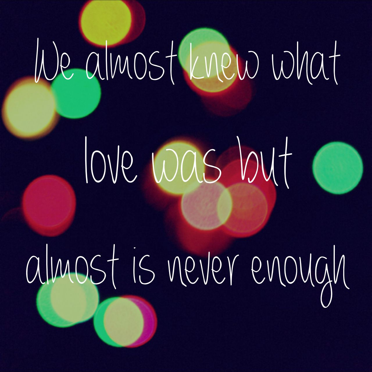 We Almost Knew What Love Was But Almost Is Never Enough