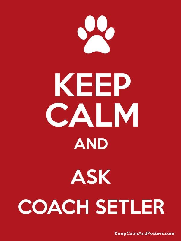 KEEP CALM AND ASK COACH SETLER Poster