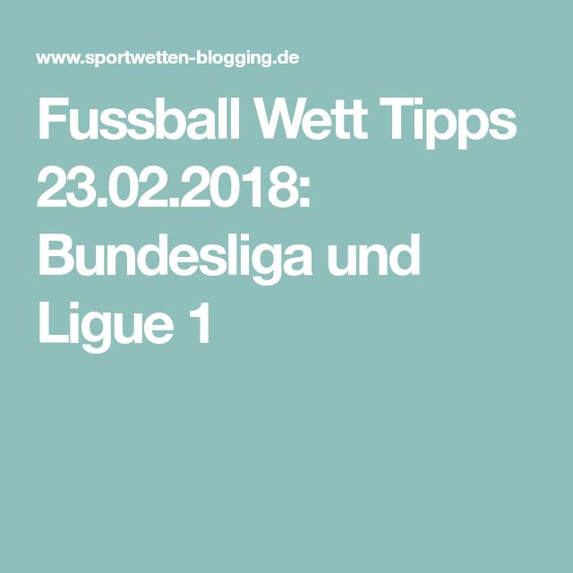 Fussball Wett Tipps 23 02 2018 Bundesliga Und Ligue 1
