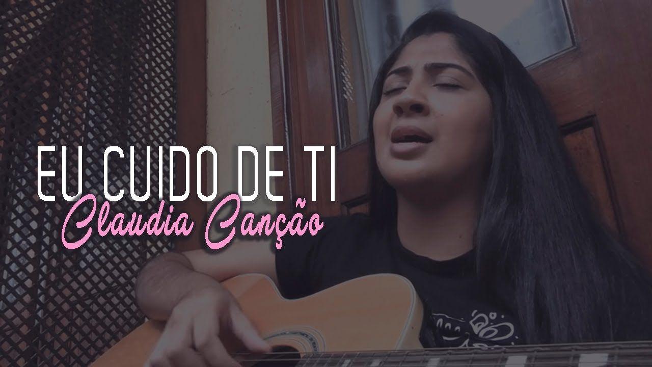Cláudia Canção - Eu Cuido De Ti | Canção, Louvor