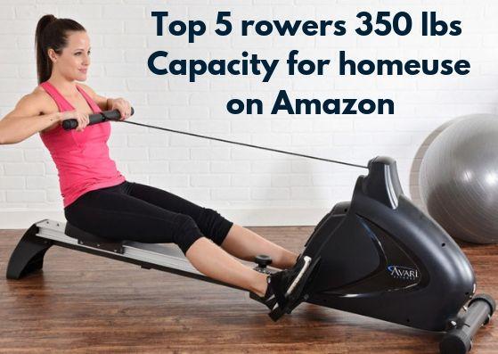 Best rowing machine 300-400 lb weight capacity