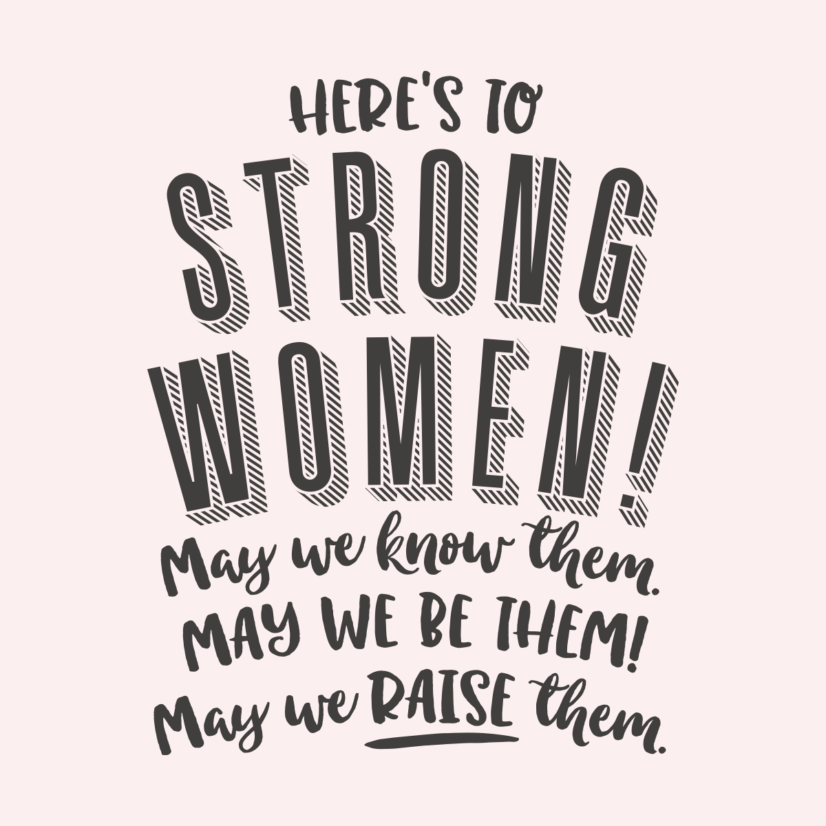Heres To Strong Women May We Know Them May We Be Them -8437