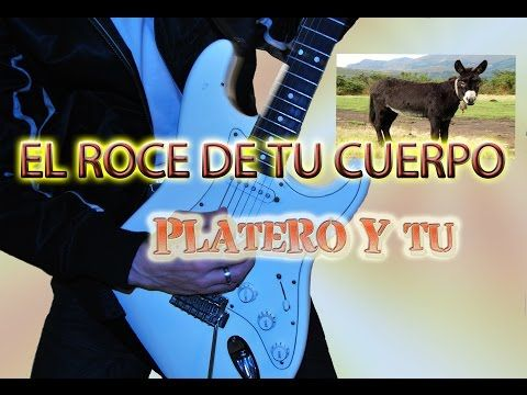 Como Tocar El Roce De Tu Cuerpo Platero Y Tu Con Tabs Platero Y Yo Cuerpo La Roza