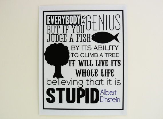 Everybody Is A Genius But If You Judge A Fish By Its Ability To Climb A Tree It Will Live Its Whole Life B Quote Posters Intelligence Quotes Einstein Quotes