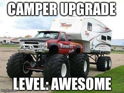 CAMPER UPGRADE LEVEL: AWESOME | made w/ Imgflip meme maker ...  CAMPER UPGRADE ...