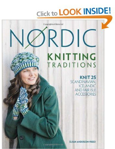Nordic Knitting Traditions: Knit 25 Scandinavian, Icelandic and Fair Isle Accessories