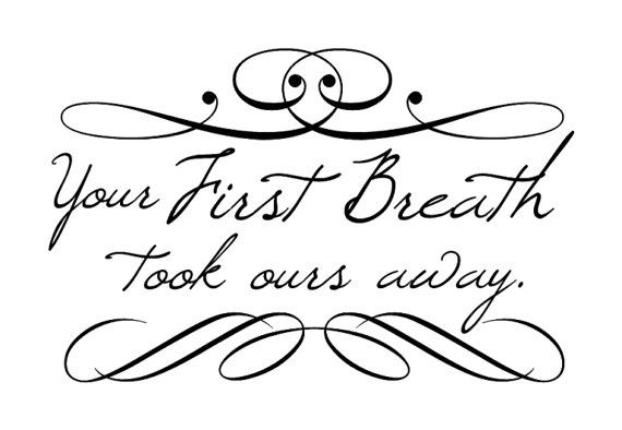 Your first Breath Took ours Away quotations