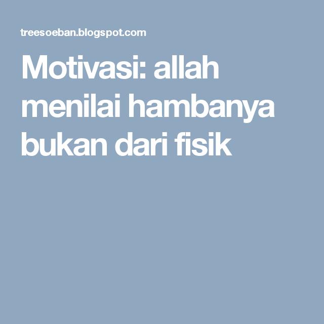 Motivasi Allah Menilai Hambanya Bukan Dari Fisik Allah