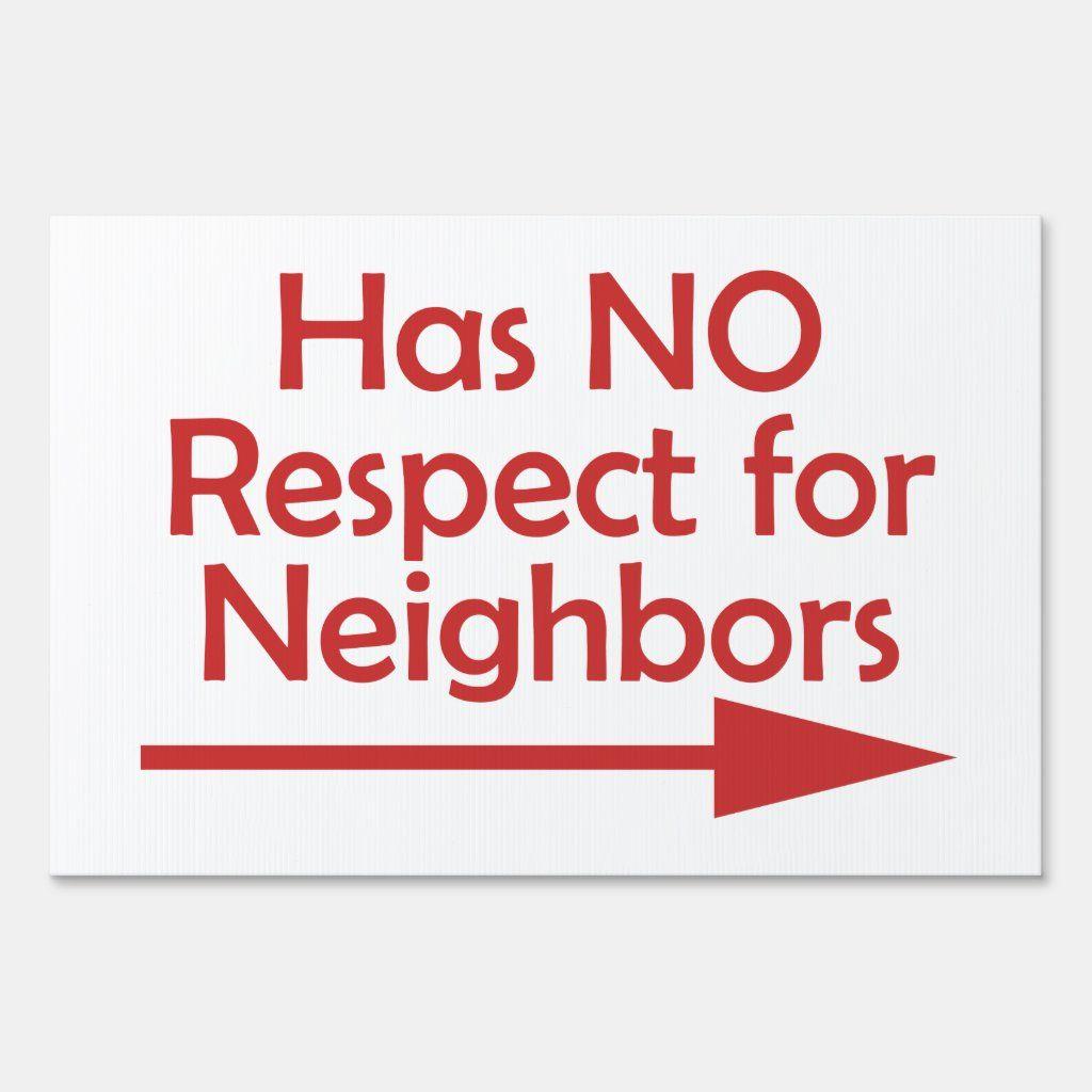 Bad Neighbor Has No Respect For Neighbors Yard Sig Sign Zazzle Com Bad Neighbors Yard Signs Good Neighbor