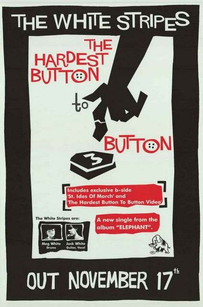 """An awesome promo poster for the release of the White Stripes single """"The Hardest Button to Button"""" from their 2003 LP Elephant! Ships fast. 20x30 inches. Need Poster Mounts..?"""