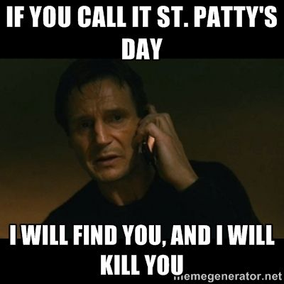 liam neeson taken - If you CALL it St. Patty's DAY I WILL FIND YOU, AND I WILL KILL YOU